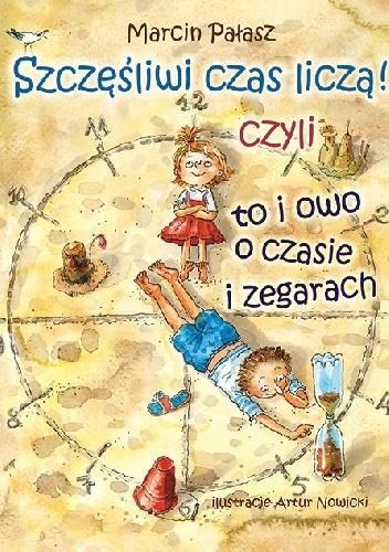 """""""SZCZĘŚLIWI CZAS LICZĄ!"""" - czyli to i owo o zegarkach pisze Marcin Pałasz"""