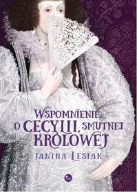 WSZYSTKIE TRAGEDIE KOBIECEGO PRZEZNACZENIA - rzecz o królowej Cecylii, recenzja patronacka