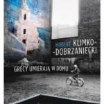 GRECY UMIERAJĄ W DOMU, Hubert Klimko-Dobrzaniecki - recenzja