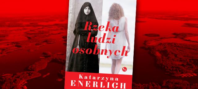 """SZPIEG Z KSIĘGARNI NADAJE: """"Rzeka ludzi osobnych"""", czyli nowa powieść Katarzyny Enerlich"""