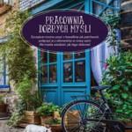 """MYŚLI SZYTE NA MIARĘ– recenzja powieści Magdaleny Witkiewicz """"Pracownia dobrych myśli"""""""