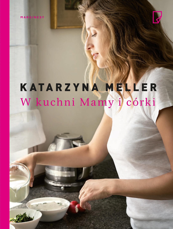 """""""W KUCHNI MAMY I CÓRKI"""" Katarzyna Meller - recenzja"""
