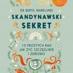 """""""Skandynawski sekret. 10 prostych rad jak żyć szczęśliwie i zdrowo"""" Dr Bertil Marklund - recenzja"""