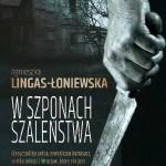 W SZPONACH SZALEŃSTWA, Agnieszka Lingas-Łoniewska- recenzja przedpremierowa
