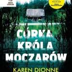 CÓRKA KRÓLA MOCZARÓW, Karen Dionne - recenzja