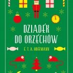 """PATRONAT MEDIALNY: """"Dziadek do orzechów"""", E.T.A. Hoffmann - recenzja"""