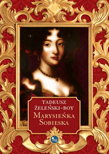 """PATRONAT MEDIALNY: """"MARYSIEŃKA SOBIESKA"""" Tadeusza Żeleńskiego-Boya"""