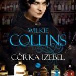 """MIŁOŚĆ MATKI – recenzja książki Wilkie Collinsa """"Córka Izebel"""""""