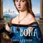 """Jestem Bona! – recenzja powieści Janiny Lesiak """"Ja, Bona"""""""