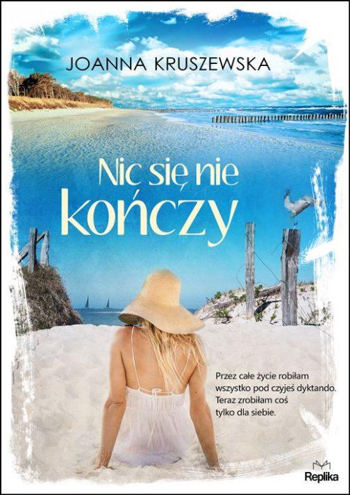 """PRZEBUDZENIE DO ŻYCIA – recenzja książki Joanny Kruszewskiej """"Nic się nie kończy"""""""