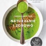 """W KUCHNI Z KSIĄŻKĄ: """"Naturalnie i zdrowo"""" Sarah Britton - recenzja"""