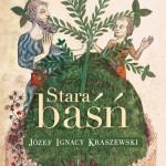 """""""STARA BAŚŃ"""", Józef Ignacy Kraszewski - recenzja patronacka"""