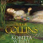 """PATRONAT MEDIALNY: ZRĘCZNY SPISEK - """"Kobieta w bieli"""", Wilkie Collinsa"""
