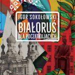 """PATRONAT MEDIALNY: """"Białoruś dla początkujących"""" Igor Sokołowski - recenzja"""