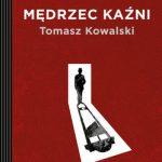 """Monsieur de Paris – recenzja książki """"Mędrzec kaźni"""" Tomasza Kowalskiego"""