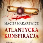 """Pięćsetletnia intryga – recenzja książki """"Atlantycka konspiracja"""" Macieja Makarewicza"""
