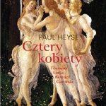 """PATRONAT MEDIALNY: """"Cztery kobiety"""", Paul Heyse - recenzja"""