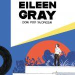 """SZPIEG W KSIĘGARNI: EILEEN GRAY.DOM POD SŁOŃCEM"""" Charlotte Malterre- Barthes, Zosia Dzierżawska - recenzja komiksu"""