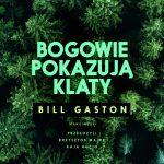 """SZPIEG W KSIĘGARNI: """"BOGOWIE POKAZUJĄ KLATY"""" Bill Gaston - recenzja"""