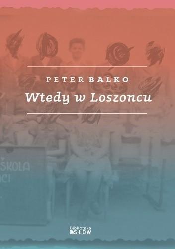 """SZPIEG W KSIĘGARNI: """"Wtedy w Loszoncu"""" Peter Balko - recenzja"""
