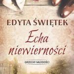 """SZPIEG W KSIĘGARNI: """"ECHA NIEWIERNOŚCI"""" Edyta Świętek – recenzja powieści"""