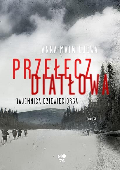 """SZPIEG W KSIĘGARNI: """"Przełęcz Diatłowa. Tajemnica dziewięciorga"""" Anna Matwiejewa - recenzja przedpremierowa"""