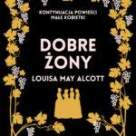 """PATRONAT MEDIALNY: """"Dobre żony"""" Louisa May Alcott - recenzja"""
