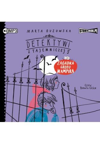 """POCZYTAJ MI NA UCHO: """"Zagadka grobu wampira. Detektywi z Tajemniczej 5"""" Marta Guzowska – recenzja"""