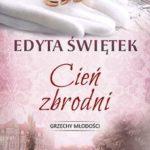 """SZPIEG W KSIĘGARNI: """"CIEŃ ZBRODNI"""" Edyta Świętek – recenzja"""