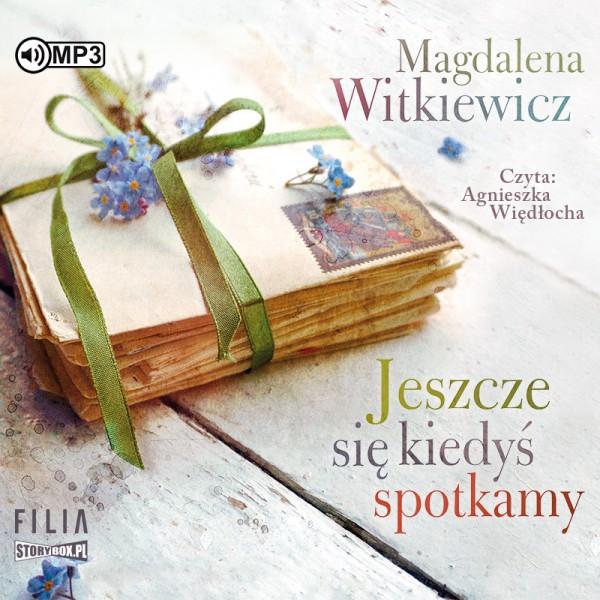 """POCZYTAJ MI NA UCHO: """"Jeszcze się kiedyś spotkamy"""" Magdalena Witkiewicz - recenzja audiobooka"""
