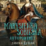 """PATRONAT MEDIALNY: """"Marysieńka Sobieska. Autoportret malowany nocą z 17 na 18 czerwca 1696 roku"""" Janina Lesiak – recenzja"""