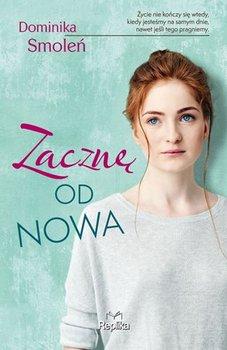 """SZPIEG W KSIĘGARNI: """"ZACZNĘ OD NOWA"""" Dominika Smoleń – recenzja"""