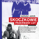 """SZPIEG W KSIĘGARNI:""""Skoczkowie. Przerwany lot"""" Dariusz Jaroń"""