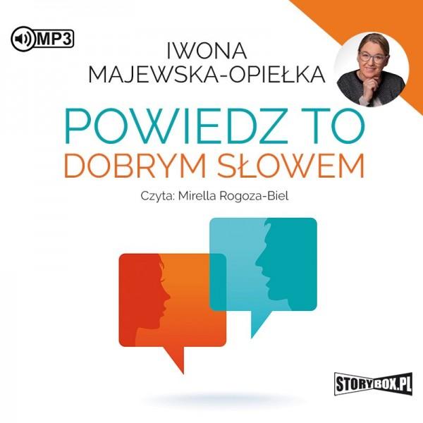 """POCZYTAJ MI NA UCHO: """"Powiedz to dobrym słowem"""", Iwona Majewska-Opiełka - recenzja"""