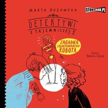 """POCZYTAJ MI NA UCHO: """"Zagadka zbuntowanego robota. Detektywi z Tajemniczej 5"""" Marta Guzowska – recenzja audiobooka"""