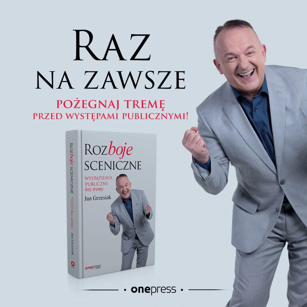 """""""ROZBOJE SCENICZNE, WYSTĄPIENIA PUBLICZNE BEZ TREMY"""", Jan Grzesiak"""