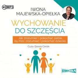 """POCZYTAJ MI NA UCHO: """"Wychowanie do szczęścia"""" Iwona Majewska-Opiełka - recenzja audiobooka"""
