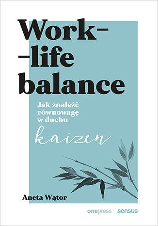 """ROZWÓJ OSOBISTY: """"Work -life balans"""" Aneta Wątor, recenzja"""