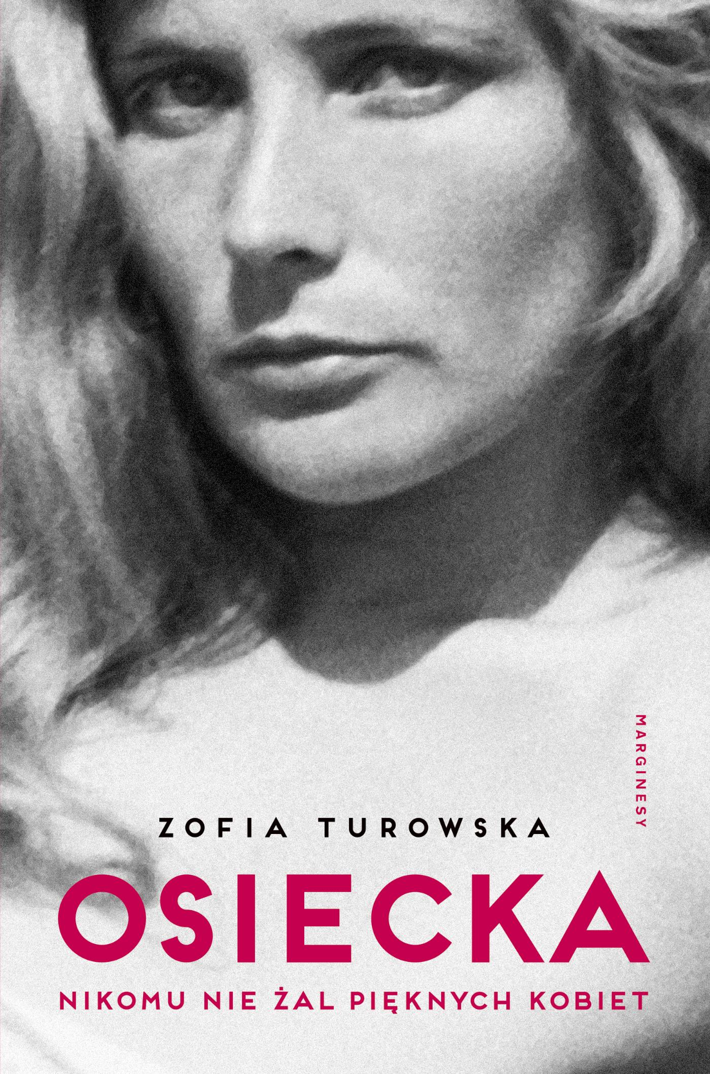 """SZPIEG W KSIĘGARNI: """"Osiecka. Nikomu nie żal pięknych kobiet"""" Zofia Turowska - recenzja"""