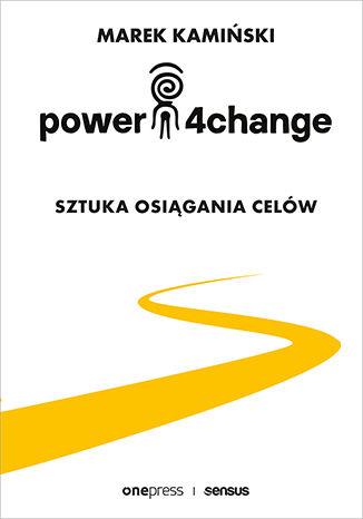 """ROZWÓJ OSOBISTY:""""Power 4 change. Sztuka osiągania celów"""" Marek Kamiński - recenzja"""
