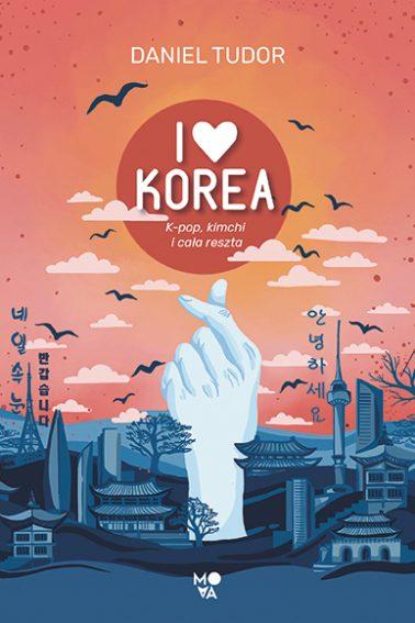 """SZPIEG W KSIĘGARNI: """"I love Korea. K-pop, kimchi i cała reszta"""", Daniel Tudor - recenzja"""