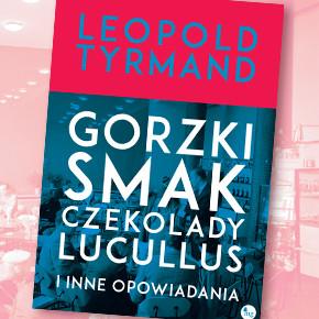 GORZKI SMAK CZEKOLADY, Leopold Tyrmand - recenzja patronacka