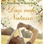"""""""DASZ RADĘ, NATASZO"""" Karoliny Wilczyńskiej - recenzja"""