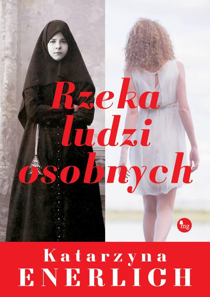 """KAŻDY MA SWOJĄ RZEKĘ –  premierowa recenzja powieści Katarzyny Enerlich """"Rzeka ludzi osobnych"""""""