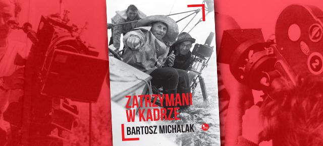 ZATRZYMANI W KADRZE - BARTOSZ MICHALAK, recenzja patronacka