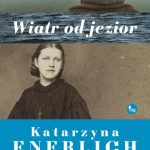 """WSZYSTKIE TROPY PROWADZĄ DO ZEŁWĄG– recenzja powieści """"Wiatr od jezior"""" Katarzyny Enerlich"""