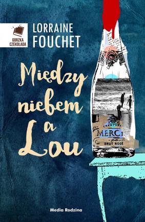 """CZEKOLADA Z SOLĄ MORSKĄ, recenzja powieści  """"Między niebem a Lou"""" Lorraine Fouchet"""