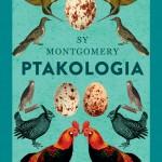 PTAKOLOGIA, Sy Montgomery - recenzja
