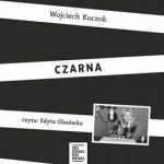 """POCZYTAJ MI NA UCHO: """"Czarna"""" Wojciech Kuczok - recenzja audiobooka"""