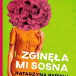 """PATRONAT MEDIALNY: """"Zginęła mi sosna"""", Katarzyna Ryrych - recenzja"""